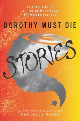 Dorothy Must Die: Stories by Danielle Paige