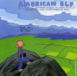 American Elf: The Collected Sketchbook Diaries, Vol. 1 by Moby, James Kochalka