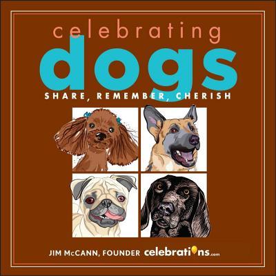 Celebrating Dogs: Share, Remember, Cherish by Jim McCann