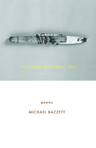 You Must Remember This: Poems by Michael Bazzett