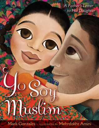Yo Soy Muslim: A Father's Letter to His Daughter by Mark Gonzales, Mehrdokht Amini