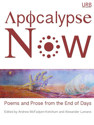 Apocalypse Now: Poems and Prose from the End of Days by Andrew McFadyen-Ketchum, Alexander Lumans