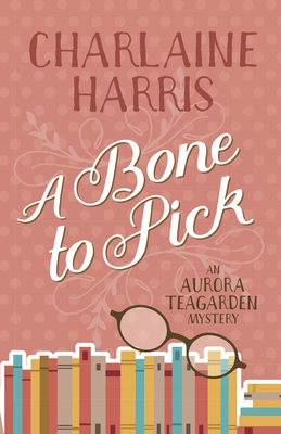 A Bone to Pick: An Aurora Teagarden Mystery by Charlaine Harris