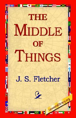 The Middle of Things by J.S. Fletcher