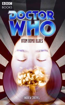 Doctor Who: Atom Bomb Blues by Andrew Cartmel