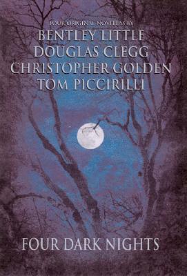 Four Dark Nights by Christopher Golden, Douglas Clegg, Bentley Little, Tom Piccirilli