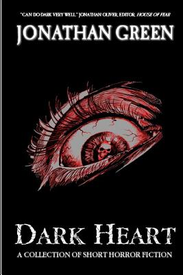 Dark Heart: A Collection of Short Horror Fiction by Jonathan Green