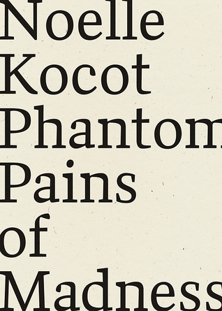 Phantom Pains of Madness by Noelle Kocot