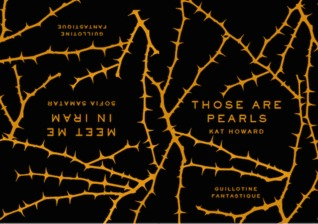 Guillotine Series #10: Meet Me In Iram/Those Are Pearls by Sofia Samatar, Sarah McCarry, Kat Howard