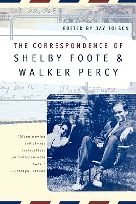 The Correspondence of Shelby Foote and Walker Percy by Shelby Foote, Walker Percy
