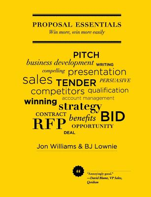 Proposal Essentials - Win More, Win More Easily by Bj Lownie, Jon Williams