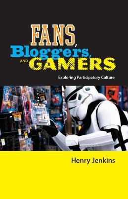 Fans, Bloggers, and Gamers: Media Consumers in a Digital Age by Henry Jenkins