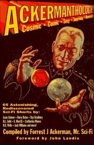 Ackermanthology: 65 Astonishing, Rediscovered Sci Fi Shorts by Forrest J. Ackerman