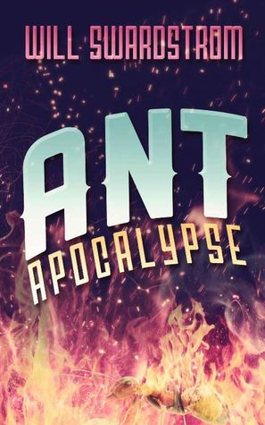 Ant Apocalypse by Will Swardstrom, Jason Gurley