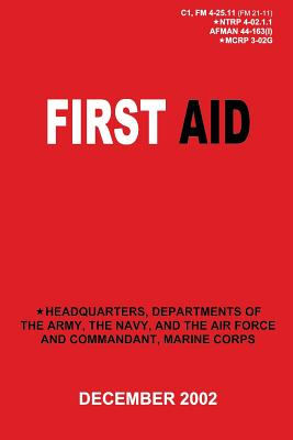 First Aid (C1, FM 4-25.11 / NTRP 4-02.1.1 / AFMAN 44-163(I) / MCRP 3-02G) by Department Of the Navy, Department of the Marine Corps, Department of the Air Force