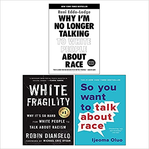 So You Want to Talk About Race / White Fragility / Why I'm No Longer Talking to White People About Race by Ijeoma Oluo, Reni Eddo-Lodge, Robin DiAngelo