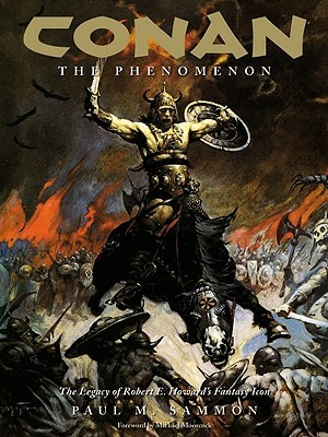 Conan the Phenomenon: The Legacy of Robert E. Howard's Fantasy Icon by Paul M. Sammon, Frank Frazetta