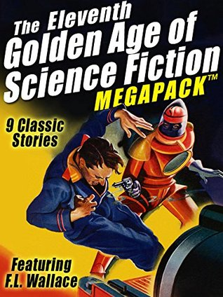 The Eleventh Golden Age of Science Fiction Megapack: F.L. Wallace by F.L. Wallace