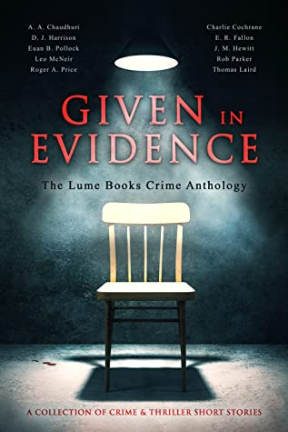 Given in Evidence by Rob Parker, Roger A. Price, A.A. Chaudhuri, E.R. Fallon, D.J. Harrison, Thomas Laird, Euan B. Pollock, Leo McNeir, Charlie Cochrane, J.M. Hewitt