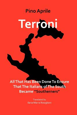 Terroni: All That Has Been Done to Ensure That the Italians of the South Became Southerners by Pino Aprile