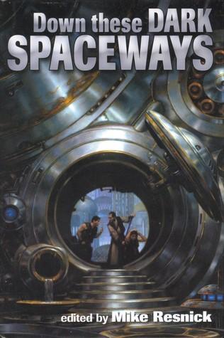 Down these Dark Spaceways by Catherine Asaro, David Gerrold, Robert Reed, Mike Resnick, Jack McDevitt, Robert J. Sawyer