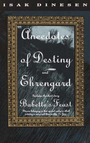 Anecdotes of Destiny and Ehrengard by Isak Dinesen, Karen Blixen