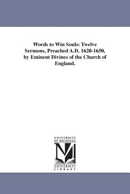 Words to Win Souls: Twelve Sermons, Preached A.D. 1620-1650, by Eminent Divines of the Church of England. by Thomas Street Millington