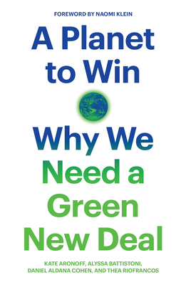 A Planet to Win: Why We Need a Green New Deal by Daniel Aldana Cohen, Alyssa Battistoni, Kate Aronoff