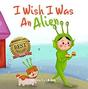 I WIsh I Was An Alien by L.W. Abela