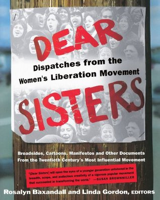 Dear Sisters: Dispatches from the Women's Liberation Movement by Rosalyn Baxandall, Linda Gordon