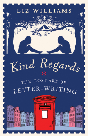 Kind Regards: The Lost Art of Letter Writing by Liz Williams