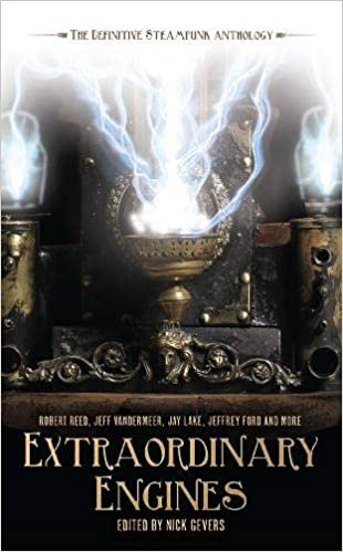 Extraordinary Engines: The Definitive Steampunk Anthology by Nick Gevers