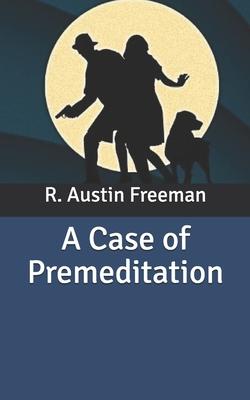 A Case of Premeditation by R. Austin Freeman