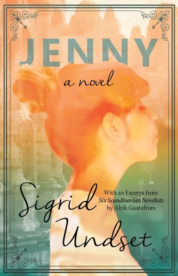 Jenny - A Novel: With an Excerpt from 'Six Scandinavian Novelists' by Alrik Gustafrom by Sigrid Undset