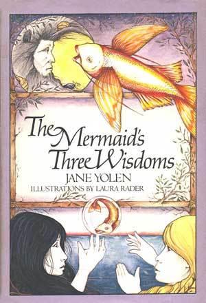 The Mermaid's Three Wisdoms by Jane Yolen, Laura Rader