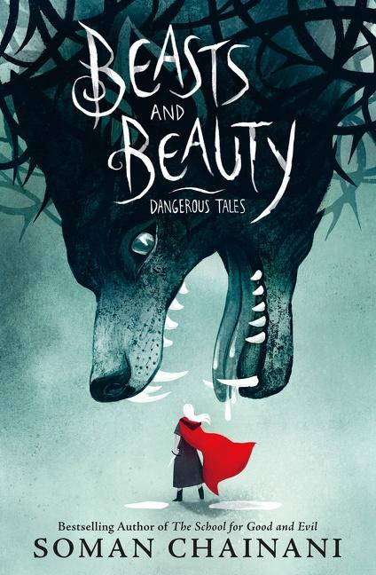 Beasts and Beauty: Dangerous Tales by Soman Chainani, Julia Iredale