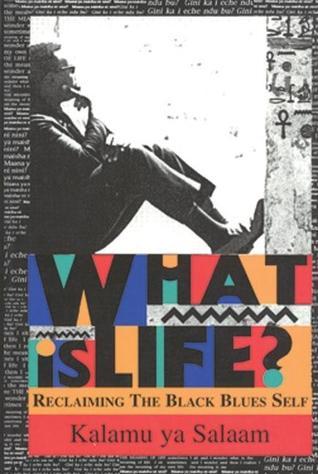 What is Life?: Reclaiming the Black Blues Self by Kalamu ya Salaam