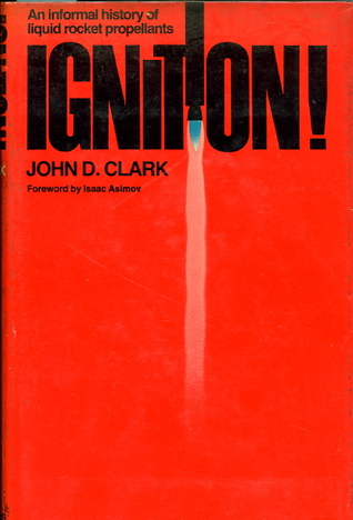 Ignition!: An informal history of liquid rocket propellants by John Drury Clark