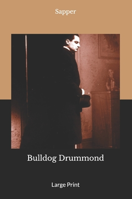 Bulldog Drummond: Large Print by Sapper