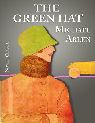 The Green Hat: Novel_Classic by Michael Arlen