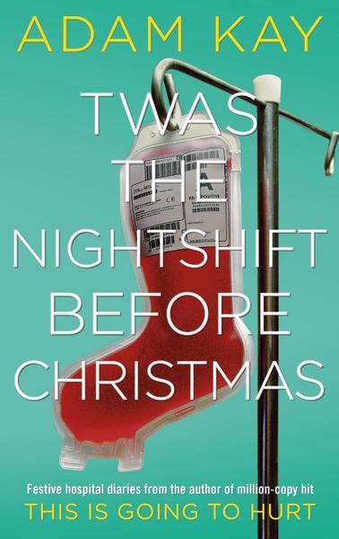 Twas the Nightshift Before Christmas by Adam Kay