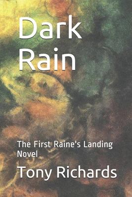 Dark Rain: The First Raine's Landing Novel by Tony Richards