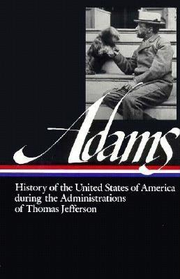 History of the United States During the Administrations of Thomas Jefferson by Earl N. Harbert, Henry Adams