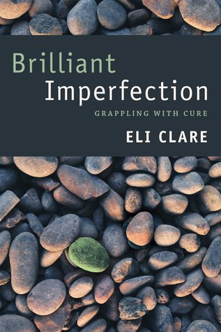 Brilliant Imperfection: Grappling with Cure by Eli Clare
