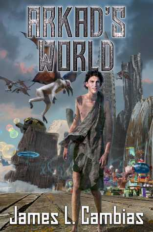 Arkad's World by James L. Cambias