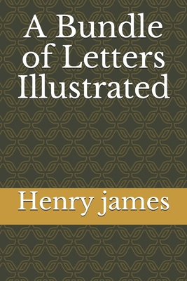 A Bundle of Letters Illustrated by Henry James