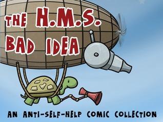 The H.M.S. Bad Idea by Reza Farazmand, Peter Chiykowski, Abby Howard, Ryan North, Zach Weinersmith, Katie Tiedrich, Christopher Hastings, Rob DenBleyker, Lar Desouza