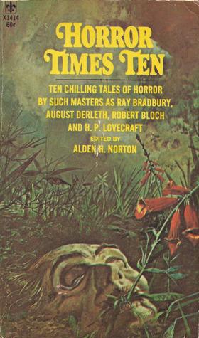 Horror Times Ten by Ralph Adams Cram, Robert E. Howard, Robert Bloch, W.C. Morrow, Alden H. Norton, Max Brand, August Derleth, Gertrude Bacon, H.P. Lovecraft, Arthur Conan Doyle, Ray Bradbury
