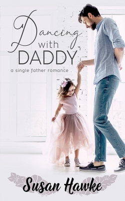 Dancing with Daddy: A Single Father Romance by Susan Hawke