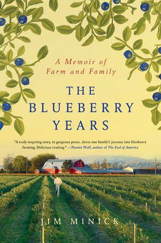 The Blueberry Years: A Memoir of Farm and Family by Jim Minick